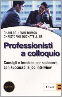 Professionisti a colloquio. Consigli e tecniche per sostenere con successo la job interview