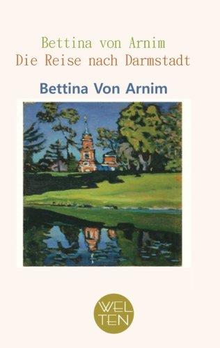 Bettina von Arnim; Die Reise nach Darmstadt: Goethes Mutter erzählt von ihrer Reise nach Darmstadt