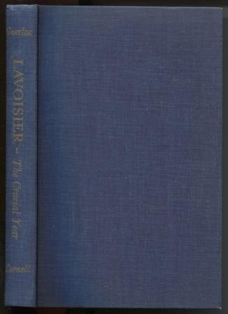 Lavoisier, The Crucial Year: The Background and Origin of His Firsr Experiments on Combustion in 1772 by Henry Guerlac
