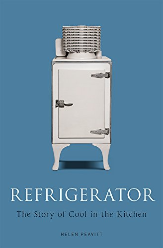 Refrigerator: The Story of Cool in the Kitchen (Science Museum) (English Edition)
