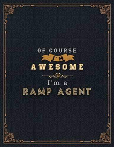Ramp Agent Lined Notebook - Of Course I'm Awesome I'm A Ramp Agent Job Title Working Cover Daily Journal: Lesson, Life, A4, Financial, Goals, 21.59 x ... Stylish Paperback, 110 Pages, 8.5 x 11 inch