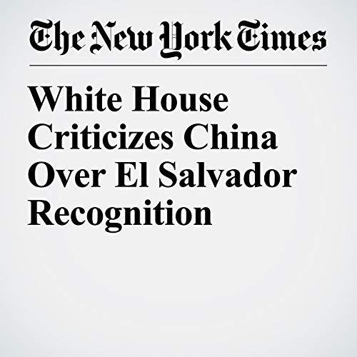 White House Criticizes China Over El Salvador Recognition copertina