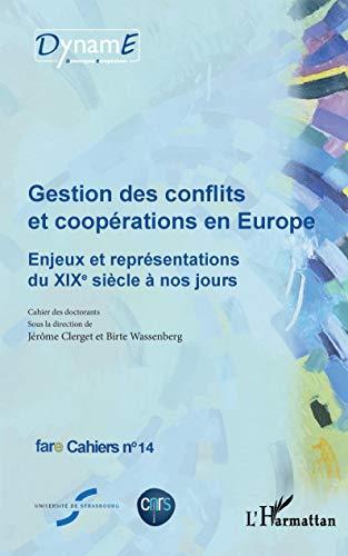 Gestion des conflits et coopérations en Europe: Enjeux et représentations du XIXe siècle à nos jours fare Cahiers n°14