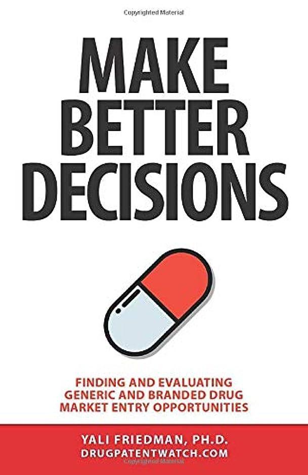 メナジェリービット記念碑的なMake Better Decisions: Finding and Evaluating Generic and Branded Drug Market Entry Opportunities (DrugPatentWatch Business Intelligence Series)