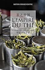 L'empire du thé - Le guide des thés de Chine de Katrin Rougeventre