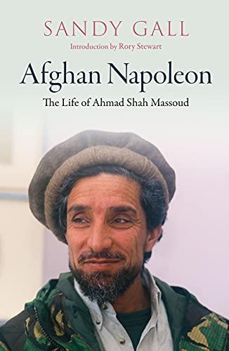 Afghan Napoleon: The Life of Ahmad Shah Massoud