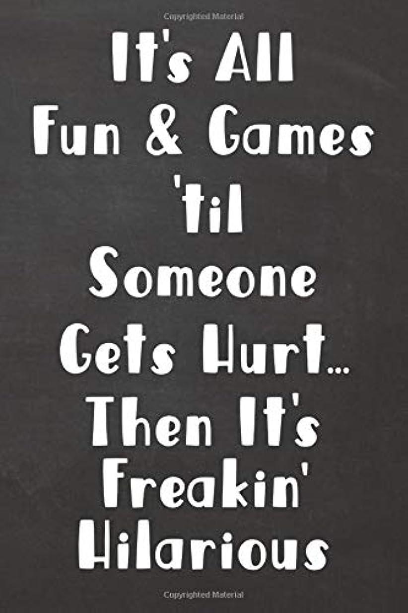 湖十ローラーIt's All Fun & Games 'til Someone Gets Hurt... Then It's Freakin' Hilarious: Lined Journal Funny, Snarky, Sarcastic Gag Gift