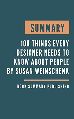 Summary: 100 Things Every Designer Needs to Know About People - Design more intuitive and engaging work for print, websites, applications, and ... think, work, and play by Susan Weinschenk.
