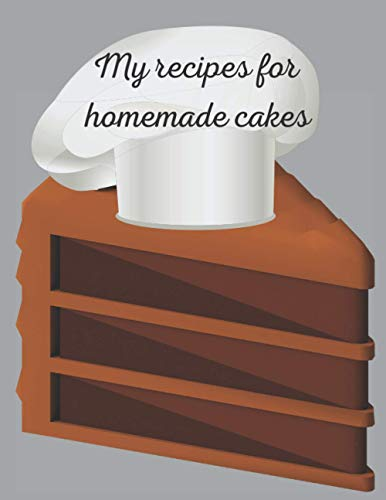 My recipes for homemade cakes: Blank cook book to write down your own recipes cakes and sweets. Gift for sister mother daughter or grandmother