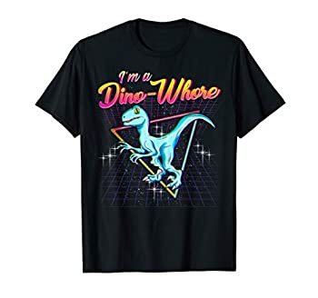 I m A Dino-Whore Tshirt for all Dinosaurs Lovers