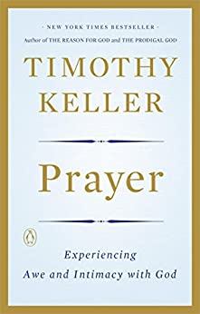Prayer: Experiencing Awe and Intimacy with God by [Timothy Keller]