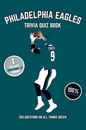 Philadelphia Eagles Trivia Quiz Book: 500 Questions On All Things Green