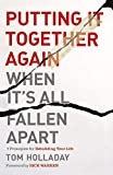 Putting It Together Again When It's All Fallen Apart: 7 Principles for Rebuilding Your Lif...