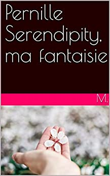 Pernille Serendipity, ma fantaisie (Trouve l'EXTRA-ordinaire t. 1) (French Edition) by [M.]