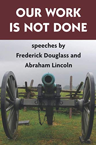 Our Work is Not Done: Speeches by Frederick Douglass and Abraham Lincoln: Super Large Print Edition Specially Designed for Low Vision Readers with a Giant Easy to Read Font