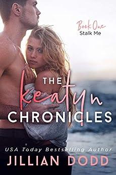 Stalk Me (The Keatyn Chronicles series Book 1) by [Jillian Dodd]