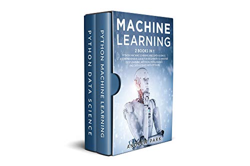 Machine Learning: 2 Books in 1: Python Machine Learning and Data Science. A Comprehensive Guide for Beginners to Master Deep Learning, Artificial Intelligence ... Data Scientist) (English Edition)