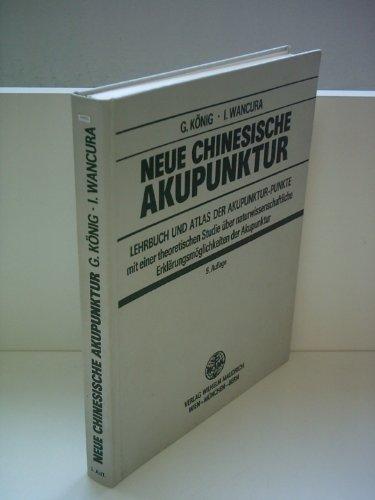 Neue Chinesische Akupunktur. Lehrbuch und Atlas der Akupunktur-Punkte