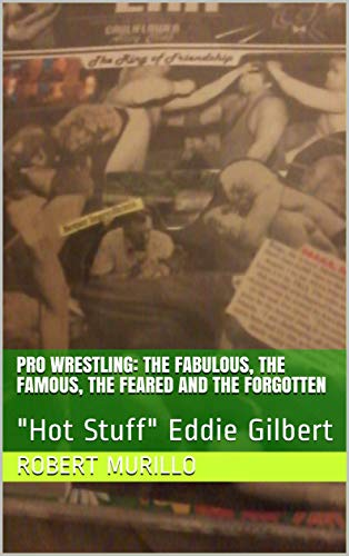 Pro Wrestling: The Fabulous, The Famous, The Feared and The Forgotten: