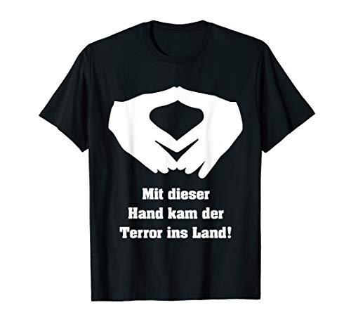 Mit dieser Hand kam der Terror ins Land Anti Merkel T-Shirt