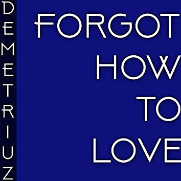 Forgot How to Love