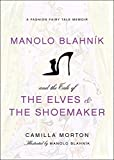 Image of Manolo Blahnik and the Tale of the Elves and the Shoemaker: A Fashion Fairy Tale Memoir