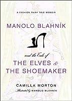 Manolo Blahnik and the Tale of the Elves and the Shoemaker: A Fashion Fairy Tale Memoir (Fashion Fairytale 2)