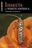 Insects of North America: A Field Guide to Over 300 Insects (Falcon Guides)...
