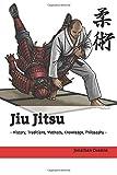 Jiu Jitsu: - History, Traditions, Methods, Knowledge, Philosophy -