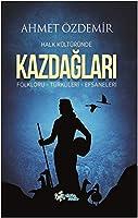 Halk Kültüründe Kazdaglari: Folkloru - Türküleri - Efsaneleri
