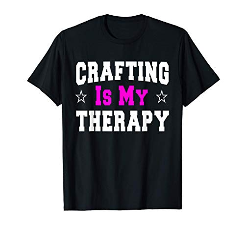Crafting Shirt Funny Gift For Mom Crafters T-Shirt