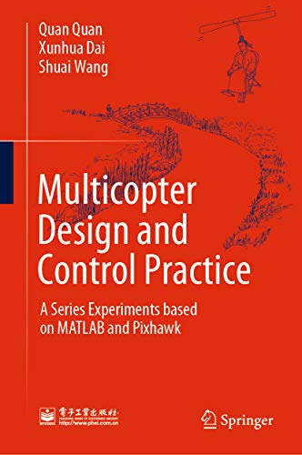 Multicopter Design and Control Practice: A Series Experiments based on MATLAB and Pixhawk (English Edition)