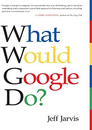 What Would Google Do?: Reverse-Engineering the Fastest Growing Company in the History of the World (English Edition)