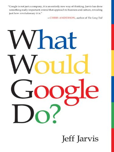 What Would Google Do?: Reverse-Engineering the Fastest Growing Company in the History of the World (...