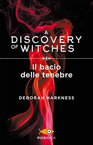 Il bacio delle tenebre. A discovery of witches (Vol. 3)