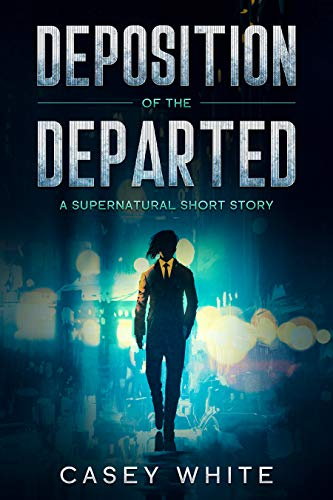 Deposition of the Departed: A Supernatural Short Story