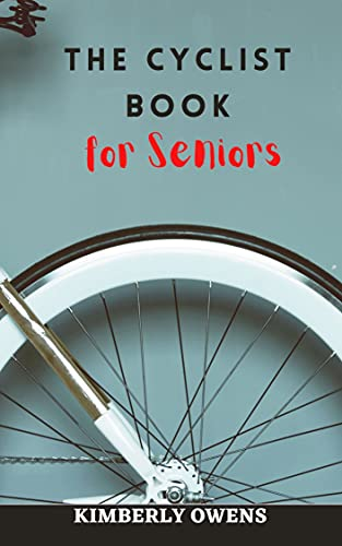 THE CYCLIST BOOK FOR SENIORS : The Ultimate Cycling and Bike Riding Training Book - The Simple, Smart, and Effective Approach (English Edition)