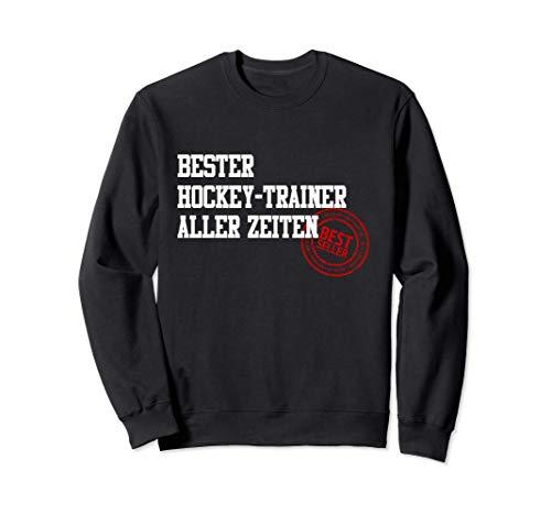 Bester Hockey-Trainer Aller Zeiten Eishockey Feldhockey Sweatshirt