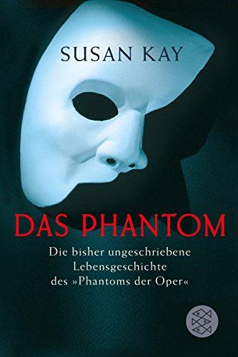 """Das Phantom: Die bisher ungeschriebene Lebensgeschichte des """"Phantoms der Oper"""""""