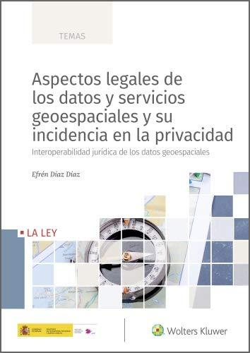 Aspectos legales de los datos y servicios geoespaciales y su incidencia en la privacidad. Interoperabilidad jurídica de los datos geoespaciales (Spanish Edition)