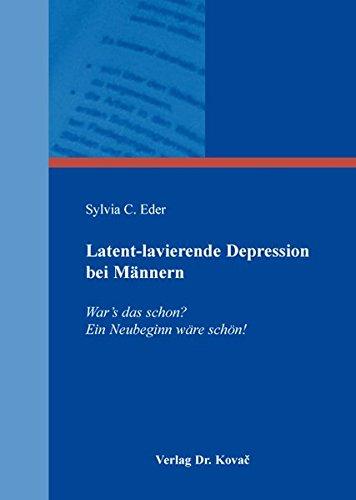 Latent-lavierende Depression bei Männern: War's das schon? Ein Neubeginn wäre schön! (Gender Studies / Interdisziplinäre Schriftenreihe zur Geschlechterforschung)