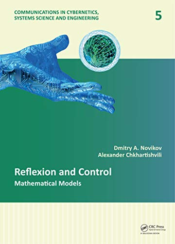 Reflexion and Control: Mathematical Models (Communications in Cybernetics, Systems Science and Engineering Book 5) (English Edition)