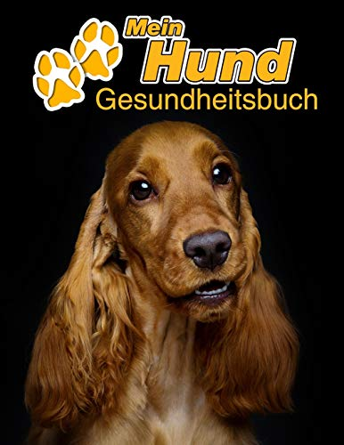 Mein Hund Gesundheitsbuch: Englischer Cocker Spaniel | 109 Seiten, 22cm x 28cm ca. A4 | Notizbuch zum Ausfüllen für Impfungen, Tierarztbesuche, ... etc. für Hundebesitzer | Eintragbuch