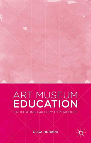 Compare Textbook Prices for Art Museum Education: Facilitating Gallery Experiences 1st ed. 2015 Edition ISBN 9781137412874 by Hubard, Olga