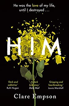 Him: A dark and gripping love story with a heartbreaking and shocking ending by [Clare Empson]