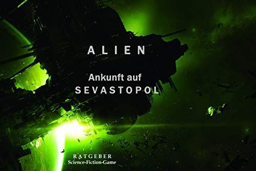ALIEN: Ankunft auf Sevastopol: Ratgeber Survival Game (Spieleberater Science-Fiction-Game 1)
