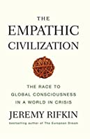 The Empathic Civilization: The Race to Global Consciousness in a World in Crisis by Jeremy Rifkin(2010-06-30)
