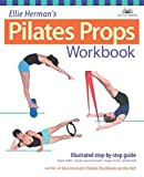 Ellie Herman's Pilates Props Workbook: Illustrated Step-by-Step Guide...