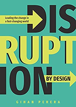 Disruption By Design: Leading the Change in a Fast-Changing World by [Gihan Perera]