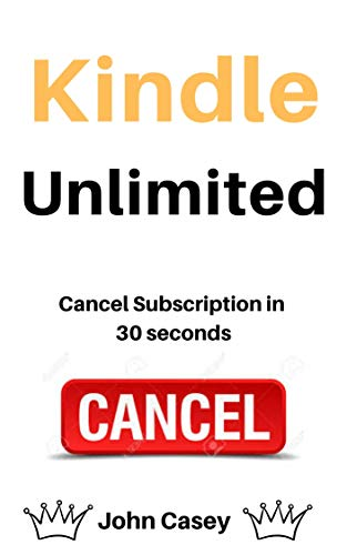 Cancel Kindle Unlimited: How To Cancel Your Kindle Unlimited Membership in 30 Seconds (2020) (English Edition)